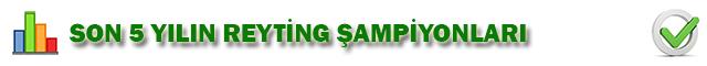 Son 5 Yılın Reyting Şampiyonları
