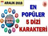 Sosyal Medyada En Popüler Dizi Karakteri - 2018 Aralık