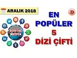 Sosyal Medyada En Popüler Dizi Çiftleri - 2018 Aralık