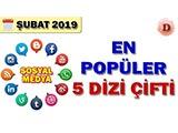 Sosyal Medyada En Popüler Dizi Çiftleri - 2019 Şubat